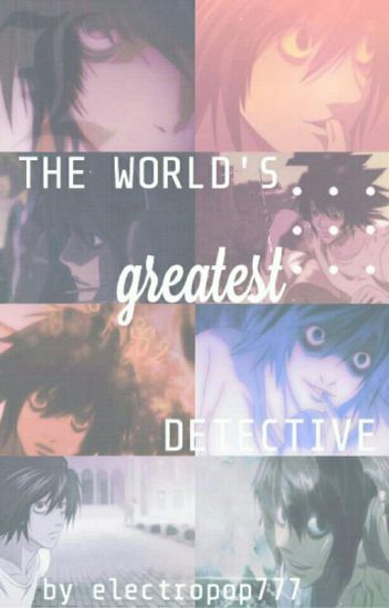 The World's Greatest Detective [ L x Reader ]