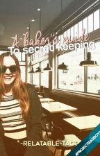 A Baker's Guide To Secret Keeping by -relatable-taco-