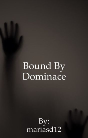 Bound By Dominance