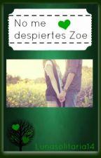 No me despiertes Zoe (#2.5) by lunasolitaria14