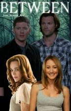 BETWEEN (Supernatural FF) by _Iron_Winter_Ant_