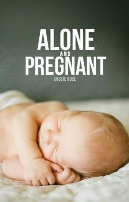 Alone and Pregnant (Harry Styles FanFic)