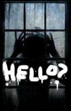 Hello? (True Ghost Stories) by HibariHaru013
