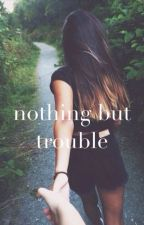 nothing but trouble || h.s. by allisonautumn_