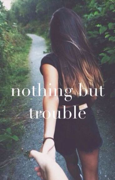 nothing but trouble || h.s.