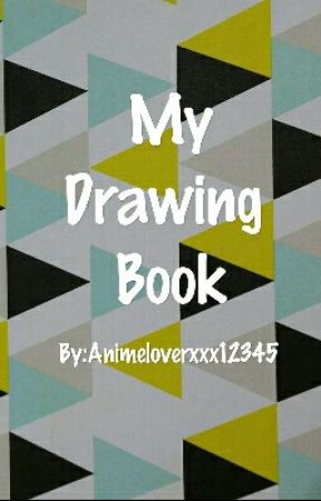My Drawing Book by Animeloverxxx12345