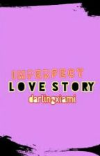 Imperfect Love Story[R-18]  by Darling_Xiami