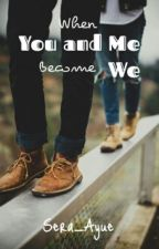 When You And Me Become We by SerAyue