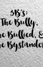 3B's: The Bully, The Bullied, & The Bystander by empressfantasize