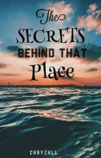 The Secrets Behind That Place by Chryzhll