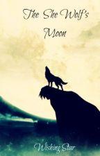 ~*The She Wolf's Moon*~ by XxWishingStarxX