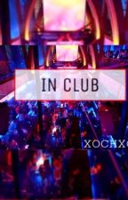 IN CLUB by xochxox