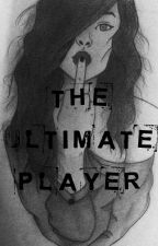 The Ultimate Player by PapaBearTed