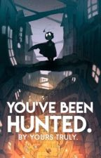 You've been HUNTED. CLOSED by Nibblets77
