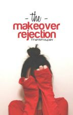 The Makeover Rejection by thewhisper