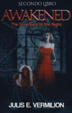 Awakened - The Guardians of the Night [#2 Book] by ravenxblood