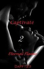 Captivate 2~ Eternal Flame by daff123