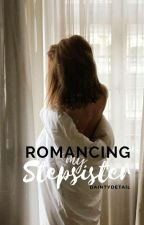 Romancing My Stepsister [SPG]  by MoniqueDenzel