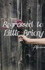 Regressed to Little Briony [DDLG] by Afirelove1
