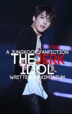 the jerk idol ➸jungri [ff#1](slow updates) by kimtaeum