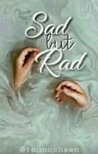 ♡sad but rad♡ {rants}  by tounoshawn