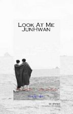 Look At Me • JunHwan by fan9irlssi