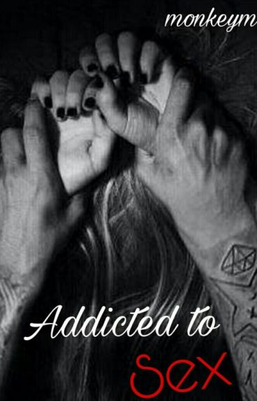 Addicted To Sex
