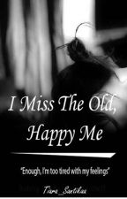 I Miss The Old, Happy Me by tiara_santikaa