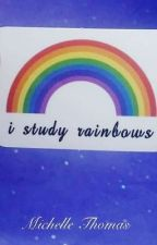 I Study Rainbows  by Iridescentforever