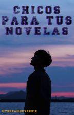 Chicos Para Tus Novelas by MyDreamNeverDie
