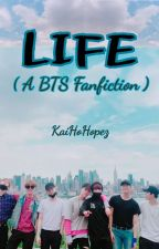 LIFE ( BTS Fanfiction ) -COMPLETED  by KaiHoHopez
