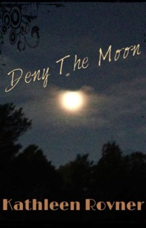 Deny the Moon by KathleenRovner