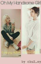 Oh My Handsome Girl!!(EunYeon) by chu2_ey