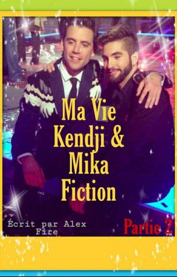 Ma Vie, Kendji Girac, Mika, Fiction ( 2ème Partie)