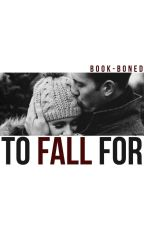 To Fall For by book-boned