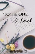 To The One I Loved (One-shot Story) by artophilia
