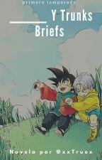 _____ Y Trunks Briefs    #1   [Terminada] ‹Editando›  by Saiyajin_649