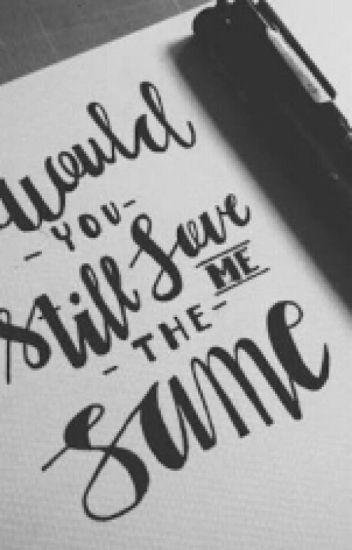would u still love me the same