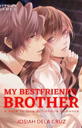 My Bestfriend's Brother (BGS#1) by jos-iah