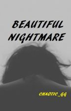 Beautiful Nightmare (Short Story) by Chaotic_gg