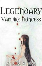 The Legendary Vampire Princess [COMPLETED] by Gianne_WP