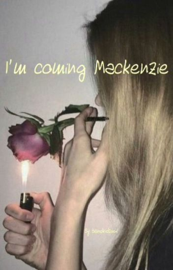 I'm Coming Mackenzie (dm)[COMPLETED]