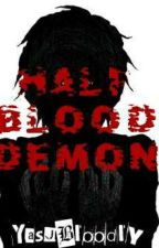Half Blood Demon [On Hold] by YasuBloodly