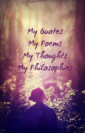 My Quotes, My Poems, My Thoughts, My Philosophies by preethaarul