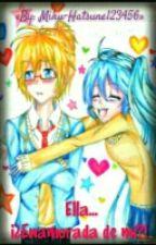 Ella... ¡¿Enamorada de mí?! [LenKu] by Mo_chroi414