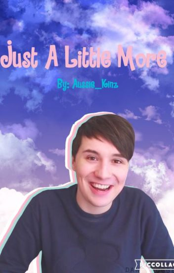 Just A Little More /Dan and Phil Phanfic\