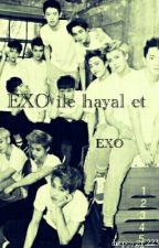 EXO ile hayal et ♥ by happygirl223