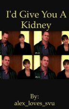 I'd give you a kidney by alex_loves_svu