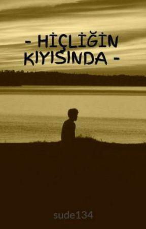 - HİÇLİĞİN KIYISINDA - by sude134