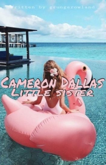 Cameron Dallas little sister//Hunter Rowland fanfic